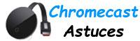Chromecast Astuces